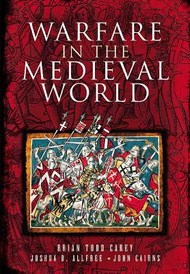 Warfare in the Medieval World By Todd, Brian/ Alfee, Joshua B./ Cairns, John